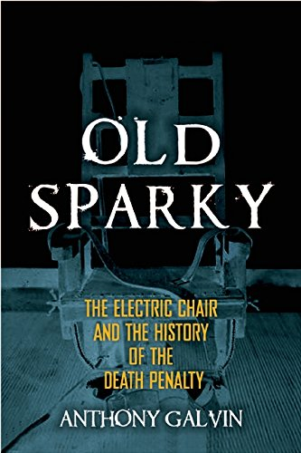 old-sparky-the-history-of-the-electric-chair-anthony-galvin